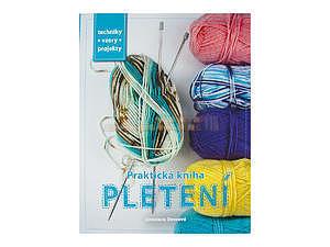 Praktická kniha-Pletení-Techniky,vzory,projekty - 1